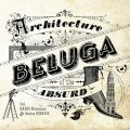 Beluga - Architecture Of The Absurd